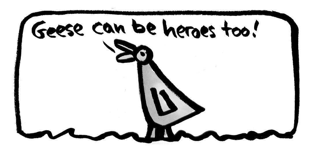 Bertha geese can be heroes